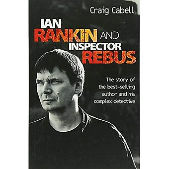 Ian Rankin and Inspector Rebus: The Story of the Best-Selling Author and His Complex Detective