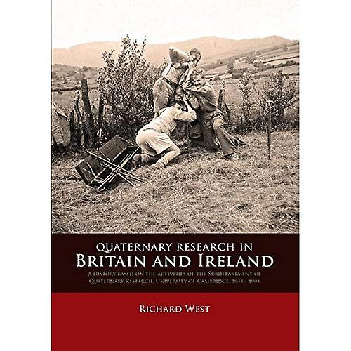 Quaternary research in Britain and Ireland  A history based on the activities of the Subdepartment of Quaternary...