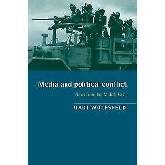 Media and Political Conflict News from the Middle East by Wolfsfeld & Gadi
