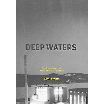 Deep Waters The Ottawa River and Canadas Nuclear Adventure by Krenz & Kim