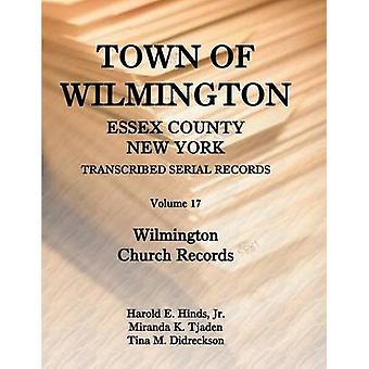 Stad Wilmington Essex County (New York) getranscribeerd seriële Records Volume 17 Wilmington kerk Records door Hinds & Harold