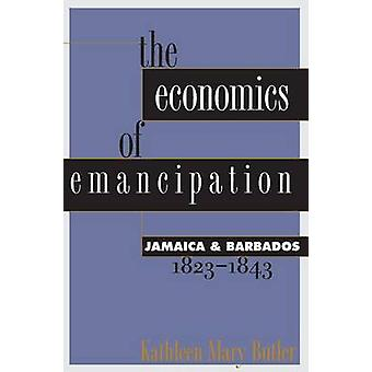 The Economics of Emancipation Jamaica and Barbados 18231843 by Butler & Kathleen Mary