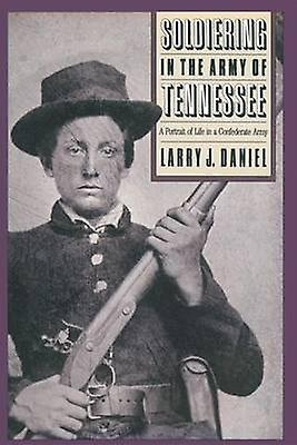 Soldiebague in the Army of Tennessee A Portrait of Life in a Confederate Army by Daniel & Larry J.