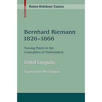 Bernhard Riemann 18261866  Turning Points in the Conception of Mathematics by Laugwitz & Detlef