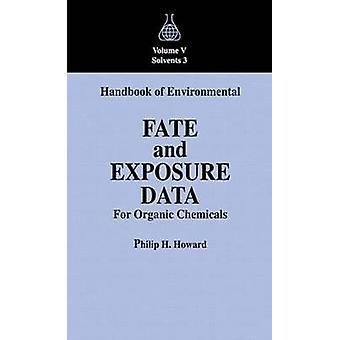 Handbuch der Umweltverhalten und Expositionsdaten für organische Chemikalien Volumen V von Howard & Philip H.