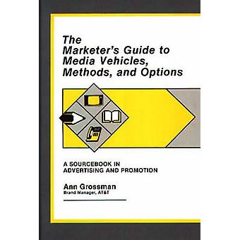 The Marketers Guide to Media Vehicles Methods and Options A Sourcebook in Advertising and Promotion by Grossman & Ann