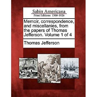 Memoir correspondence and miscellanies from the papers of Thomas Jefferson. Volume 1 of 4 by Jefferson & Thomas