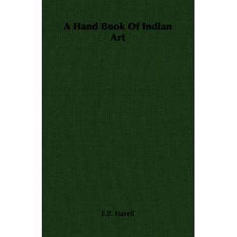 A Hand Book Of Indian Art by Havell & E.B.