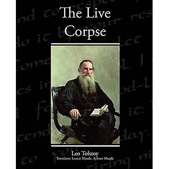 The Live Corpse by Tolstoy & Leo
