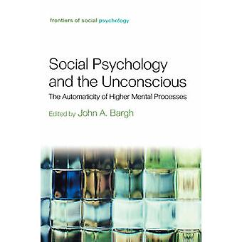 Sociology Psychology and the Unconcious The Automaticity of Higher Mental Processes by Bargh & John A.