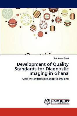 DevelopHommest of Quality Standards for Diagnostic Imaging in Ghana by Ofori & Eric Kwasi