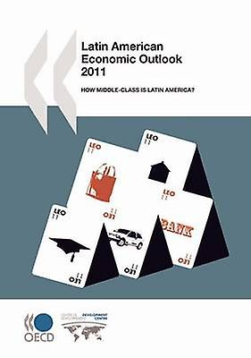 Latin American Economic Outlook 2011  How MiddleClass Is Latin America by OECD Publishing
