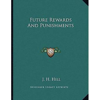 Future Rewards and Punishments by J H Hill - 9781163025406 Book