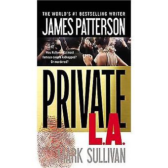 Private L.A. by James Patterson - Mark Sullivan - 9781455515905 Book