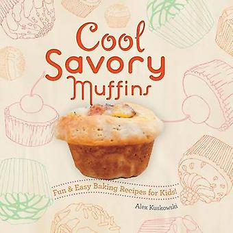 Cool Savory Muffins - - Fun & Easy Baking Recipes for Kids! by Alex Kus