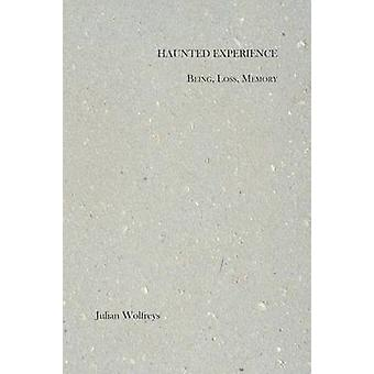 Haunted Experience - Being - Loss - Memory by Julian Wolfreys - 978191