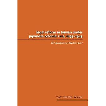 Legal Reform in Taiwan Under Japanese Colonial Rule - 1895-1945 - The
