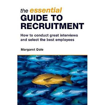 The Essential Guide to Recruitment How to Conduct Great Interviews and Select the Best Employees by Dale & Margaret