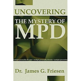Uncovering the Mystery of Mpd by Friesen & James G.