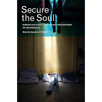 Secure the Soul - Christian Piety and Gang Prevention in Guatemala by