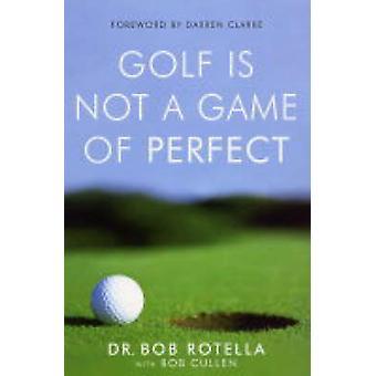 Le golf n'est pas un match de parfait de Robert J. Rotella - Bob Cullen - 978