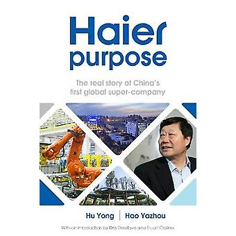 Haier purpose - The real story of China's first global super company b