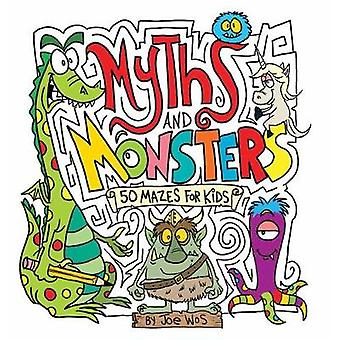 Myths and Monsters - 50 Mazes for Kids by Joe Wos - 9781438009957 Book