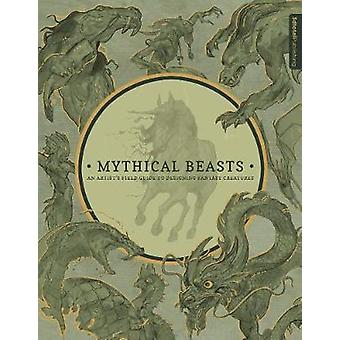 Mythical Beasts - An Artist's Field Guide to Designing Fantasy Creatur