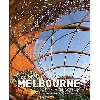 Melbourne City Design par Leon Van Schaik - John Gollings - 9780470016
