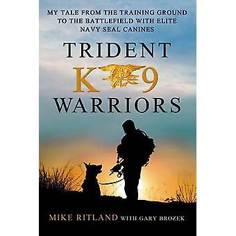 Trident K9 Warriors by Mike Ritland - Gary Brozek - 9781250041814 Book