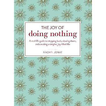 Glädjen i att göra ingenting - en verklig Guide till att skapa ett enklare - H