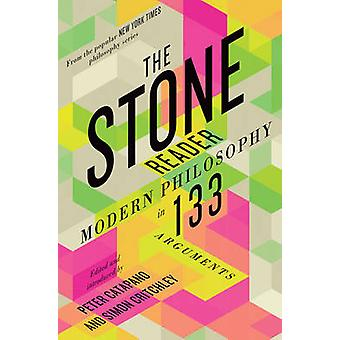 The Stone Reader - Modern Philosophy in 133 Arguments by Peter Catapan