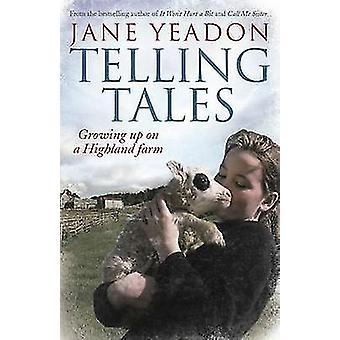 Racontant des histoires - grandi sur une ferme Highland de Jane Yeadon - 9781845