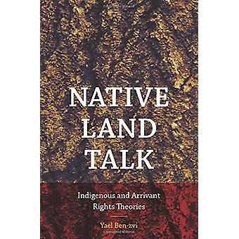 Native Land Talk - Indigenous and Arrivant Rights Theories by Yael Ben