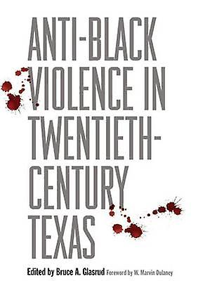 Anti-noir Violence in Twencravateth-Century Texas by Bruce A. Glasrud -