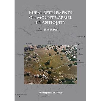 Rural Settlements on Mount Carmel in Antiquity by Shimon Dar - 978190