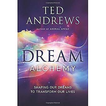 Dröm alkemi: Forma våra drömmar att förändra våra liv