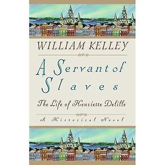 A Servant of Slaves: The Life of Henriette Delille