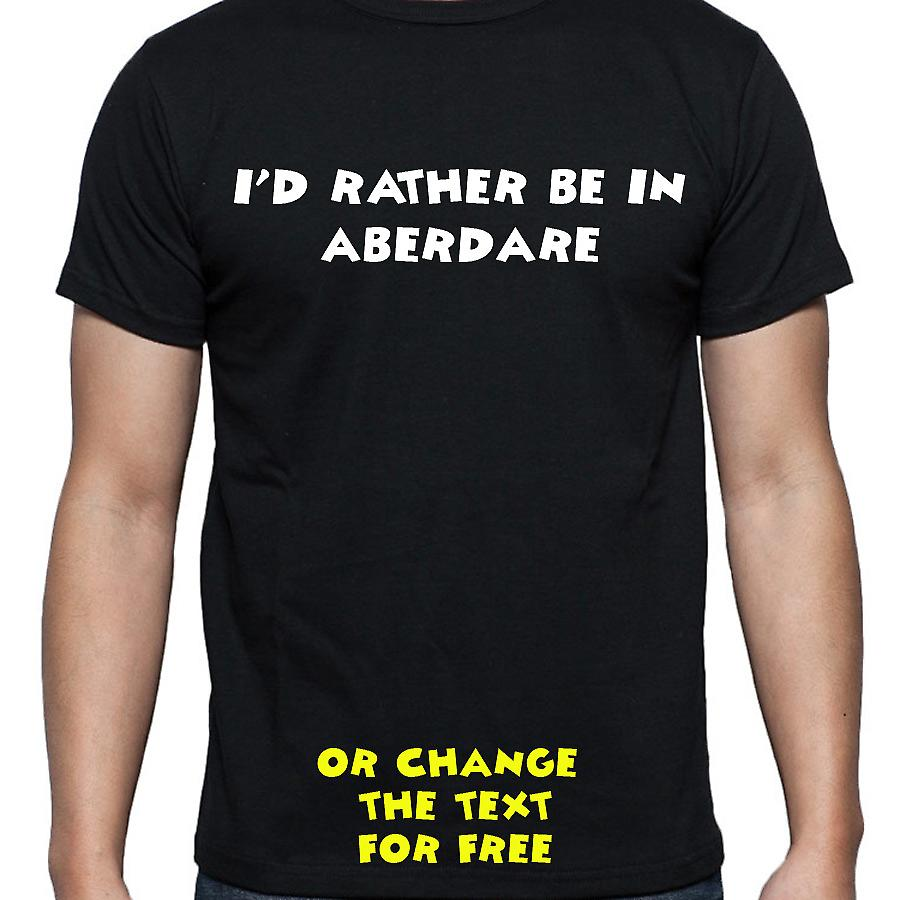 I'd Rather Be In Aberdare Black Hand Printed T shirt