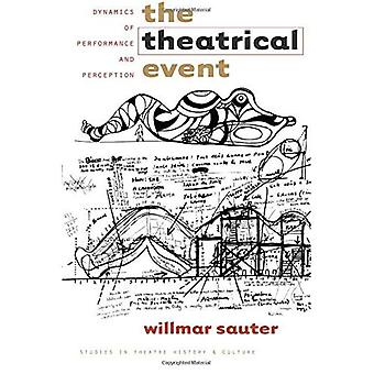 The Theatrical Event: Dynamics of Performance and Perception (Studies Theatre Hist & Culture)