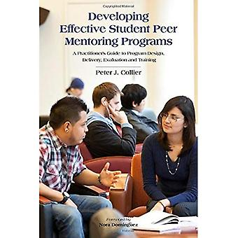 Developing Effective Student Peer Mentoring Programs: A Practitioner's Guide to Program Design, Delivery, Evaluation...