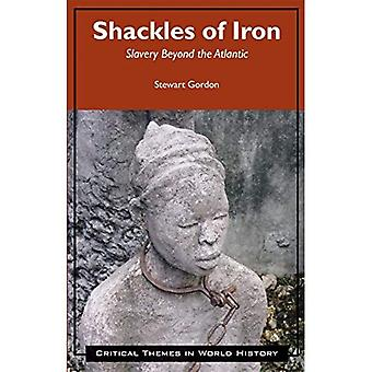 Shackles of Iron: Slavery Beyond the Atlantic (Critical Themes in World History)