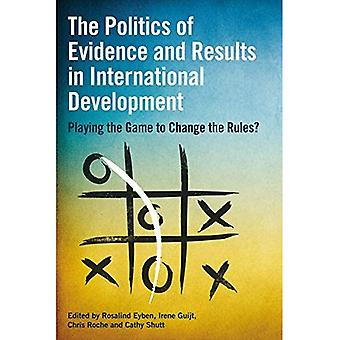 The Politics of Evidence and Results in International Development: Playing the Game to Change the Rules?