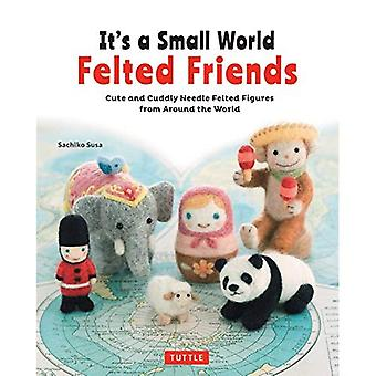It's a Small World Felted Friends: Cute and Cuddly Needle Felted Figures from Around the World