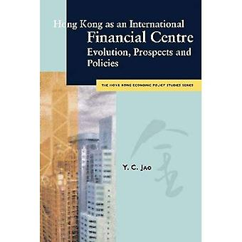 Hong Kong as an International Financial Centre: Evolution, Prospects and Policies