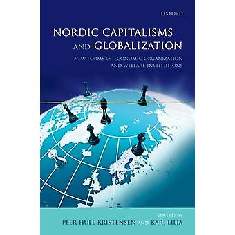 Nordic Capitalisms and Globalization New Forms of Economic Organization and Welfare Institutions by Kristensen & Peer Hull