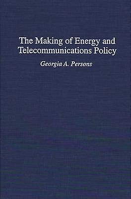 The Making of Energy and Telecommunications Policy by Persons & Georgia A.