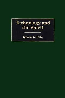 Technology and the Spirit by Gotz & Ignacio L.