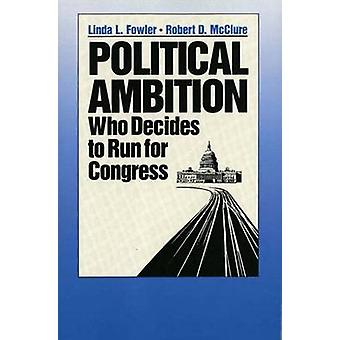 Political Ambition Who Decides to Run for Congress by Fowler & Linda