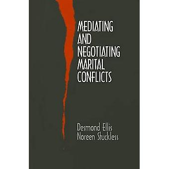 Mediating and Negotiating Marital Conflicts by Ellis & Desmond